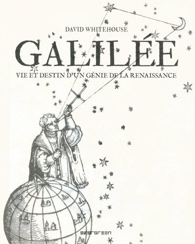 Galilée - Vie et destin d'un génie de la Renaissance par David Whitehouse