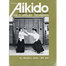 Traditional Aikido: Applied Techniques, Sword, Stick, Body Arts (v. 3) (Japanese and English Edition) by Morihiro Saito (1974-07-02)