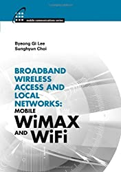 Broadband Wireless Access and Local Networks: Mobile WiMAX and WiFi by Byeong Gi Lee (2008-06-27)