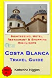 Costa Blanca Travel Guide: Sightseeing, Hotel, Restaurant & Shopping Highlights [Idioma Inglés]