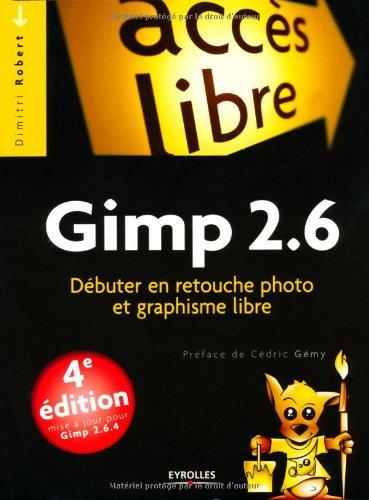 Gimp 2.6 : Dbuter en retouche photo et graphisme libre