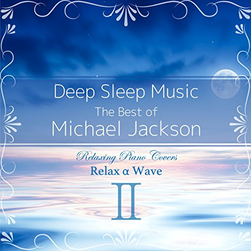 Deep Sleep Music - The Best of Michael Jackson, Vol. 2: Relaxing Piano Covers