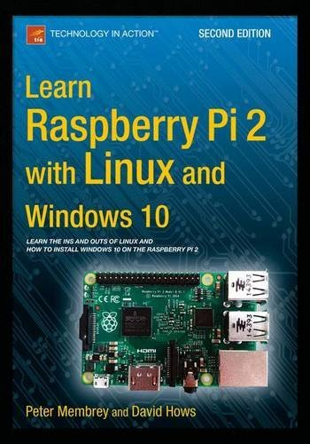 Learn Raspberry Pi 2 with Linux and Windows 10 by Peter Membrey (September 25,2015)