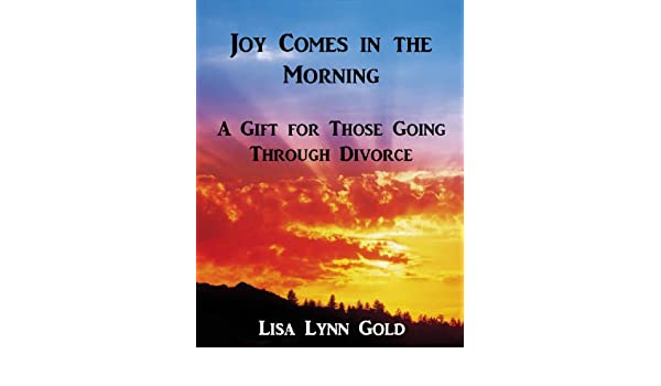 Joy Comes in the Morning: A Gift for Those Going Through Divorce