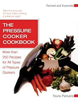 The Pressure Cooker Cookbook Revised by [Patsalis, Toula]