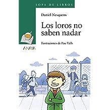 Los Loros No Saben Nadar (Literatura Infantil (6-11 Años) - Sopa De Libros)