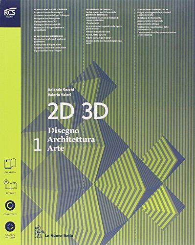 2D 3D disegno, architettura, arte. Con eserciziario. Con album storia del'arte. per le Scuole superiori. Con e-book. Con espansione online: 1