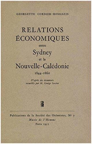 Relations économiques entre Sydney et la Nouvelle-Calédonie, 1844-1860: D'après des documents recueillis par M. George Saxton par Georgette Cordier-Rossiaud