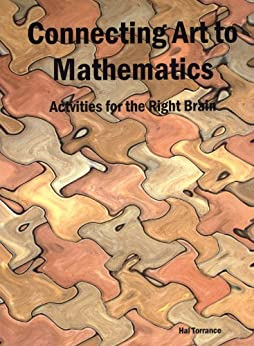 Connecting Art to Mathematics:  Activities for the Right Brain (English Edition) par [Torrance, Hal ]