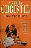 Crimes en Orient : Meurtre en Mésopotamie. Mort sur le Nil. Rendez-vous avec la mort. Rendez-vous à Bagdad (Integrales du masque)