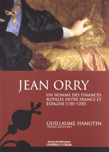 Descargar Libro Jean Orry, un homme des finances royales entre France et Espagne (1701-1705) (Estudios de historia moderna) de Guillaume Hanotin