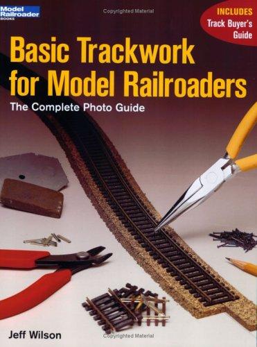 Basic Trackwork for Model Railroaders: The Complete Photo Guide (Model Railroader Books) por Jeff Wilson