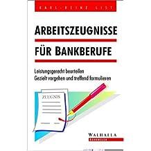 Arbeitszeugnisse für Bankberufe: Leistungsgerecht beurteilen. Gezielt vorgehen und treffend formulieren