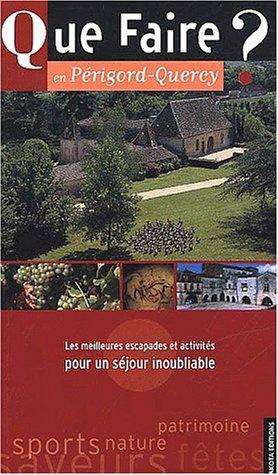 Que faire en Périgord-Quercy ? Les meilleures escapades et activités pour un séjour inoubliable