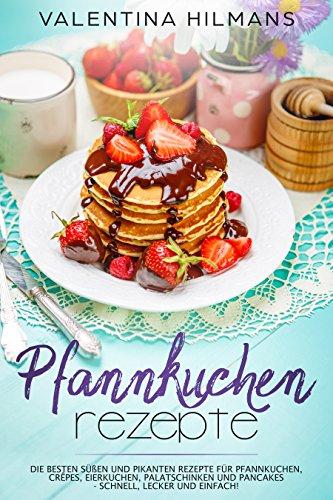 Pfannkuchen Rezepte Die Besten Süßen Und Pikanten Rezepte Für