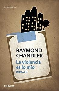 La violencia es lo mío: Relatos 2 par Raymond Chandler