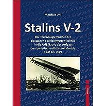 Stalins V-2: Der Technologietransfer der deutschen Fernlenkwaffentechnik in die UdSSR und der Aufbau der sowjetischen Raketenindustrie 1945 bis 1959