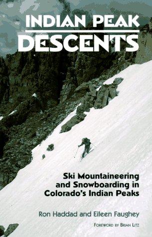 Indian Peak Descents: Ski Mountaineering & Snowboarding in Colorado's Indian Peaks por Ron Haddad