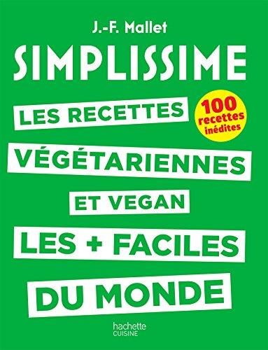 SIMPLISSIME - Recettes végétariennes et vegan: Les recettes végétariennes et vegan les plus faciles du monde par Jean-François Mallet