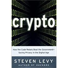 Crypto: How the Code Rebels Beat the Government-- Saving Privacy in the Digital Age