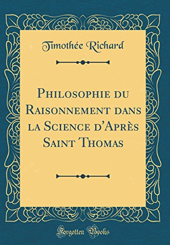 Philosophie Du Raisonnement Dans La Science d'Après Saint Thomas (Classic Reprint)