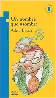 Un Nombre Que Asombre par Adela Basch