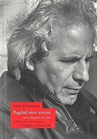 Bagdad mon amour : Suivi de Bagdad à ciel ouvert par  Salah Al Hamdani