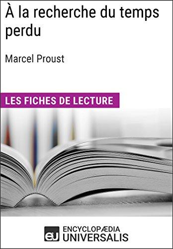 À la recherche du temps perdu de Marcel Proust: Les Fiches de lecture d'Universalis par Encyclopaedia Universalis