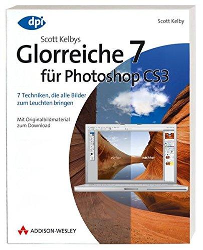 Scott Kelbys Glorreiche 7 für Photoshop CS3 - 7 Techniken, die alle Bilder zum Leuchten bringen: 7 Techniken, die alle Bilder zum Leuchten bringen - Mit Originalbildmaterial zum Download (DPI Grafik) (Scott 7 Kelby Photoshop)
