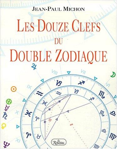 Les douze clefs du double zodiaque