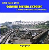 In the Tracks of the Cornish Riviera Express: A Journey of Rationalisation and Change