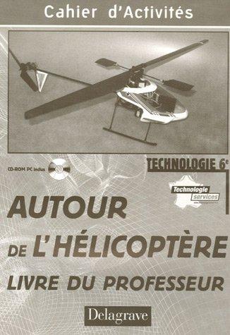 Technologie 6e Autour de l'hélicoptère : Livre du professeur (1Cédérom)