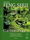Feng Shui Garten-Praxis: Machen Sie aus Ihrem Garten ein Quelle der Gesundheit, des Glücks und des Wohlstandes - Gill Hale