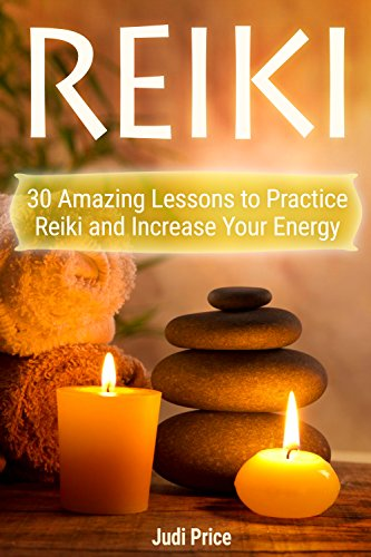Reiki: 30 Amazing Lessons to Practice Reiki and Increase Your Energy (English Edition) por Judi Price