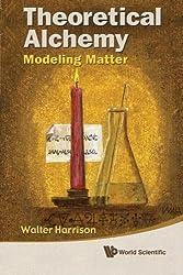 Theoretical Alchemy: Modeling Matter by Walter Harrison (2010-09-20)