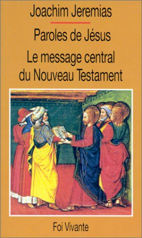 Paroles de Jésus.... Le message central du Nouveau Testament par Joachim Jeremias
