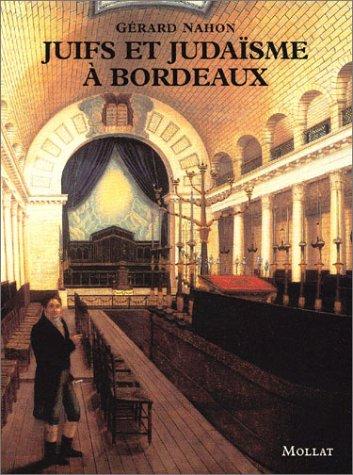 Juifs et judaïsme à Bordeaux par Gérard Nahon, Gérald Nahon