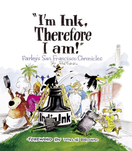 I'm Ink, Therefore I am!: Farley's San Francisco Chronicles