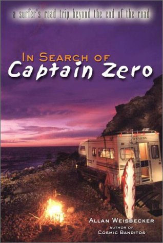 In Search of Captain Zero: A Surfers Road Trip Beyond the End of the Road por A.C. Weisbecker
