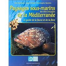 Paysages sous-marins des côtes françaises de la Méditerranée et guide de la faune et de la flore