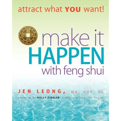 [Make It Happen with Feng Shui: attract what YOU want!] [By: Leong, Jen] [September, 2010]