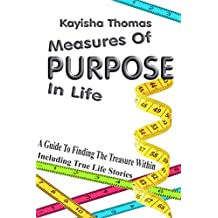 Measures Of Purpose In Life: A Guide To Finding The Treasure Within