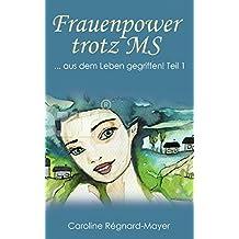 Frauenpower trotz MS: ... aus dem Leben gegriffen! Teil 1 (Frauenpower trotz MS - Trilogie)