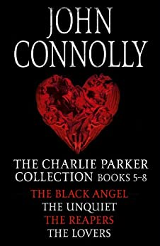 The Charlie Parker Collection 5-8: The Black Angel, The Unquiet, The Reapers, The Lovers (Charlie Parker Box Set Book 2) by [Connolly, John]
