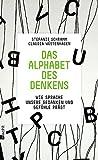 Das Alphabet des Denkens: Wie Sprache unsere Gedanken und...