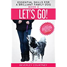 Let's Go!: Enjoy Companionable Walks with your Brilliant Family Dog (Essential Skills for a Brilliant Family Dog Book 3)