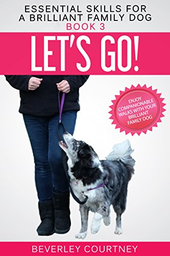3 Essential Training (Let's Go!: Enjoy Companionable Walks with your Brilliant Family Dog (Essential Skills for a Brilliant Family Dog Book 3) (English Edition))