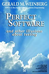 Perfect Software: And Other Illusions about Testing by Gerald M. Weinberg (2008-08-29)