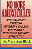 No More Amoxicillin: Preventing and Treating Ear and Respiratory Infections Without Antibiotics