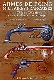 Armes de poing militaires françaises - Du XVIe au XIXe siècle et leurs influences à l'étranger